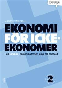 Ekonomi för icke-ekonomer - en handbok i ekonomins termer, regler och samband