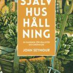 Självhushållning : en handbok för realister och drömmare av John Seymour